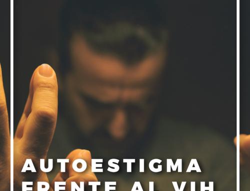 El autoestigma frente al VIH: Cuando el rechazo está dentro de ti