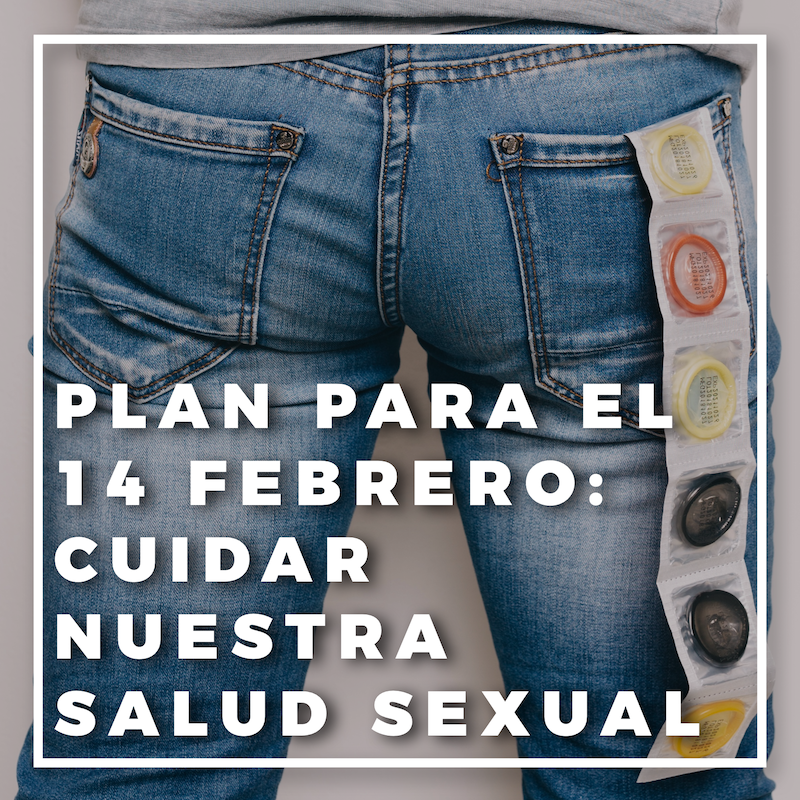Plan para el 14 de febrero: cuidar nuestra salud sexual